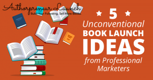 [Guest Post] 5 Unconventional Book Launch Ideas from Professional Marketers