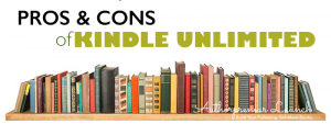 Pros and Cons of Kindle Unlimited for Self-Published Authors