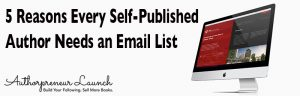 5 Reasons Every Self-Published Author Needs an Email List