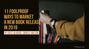 11 Foolproof Ways To Market A New Book Release In 2019