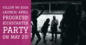 Follow My Book Launch: April Progress! TEDx Columbia University + Kickstarter Party on May 25!