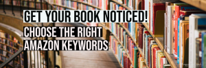 Get your book noticed! Choose the right Amazon Keywords