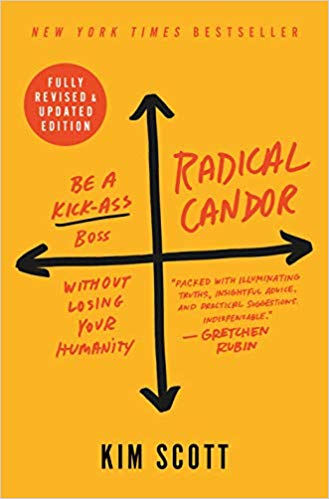 Radical Candor: Fully Revised & Updated Edition: Be a Kick-Ass Boss Without Losing Your Humanity by Kim Scott