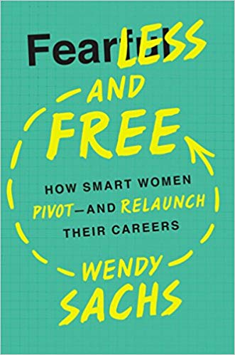 Fearless and Free: How Smart Women Pivot and Relaunch Their Careers by Wendy Sachs