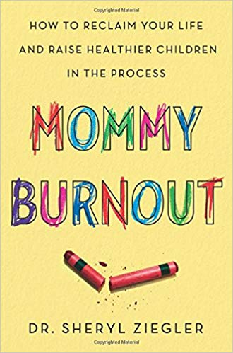 Mommy Burnout: How to Reclaim Your Life and Raise Healthier Children in the Process by Dr. Sheryl Ziegler