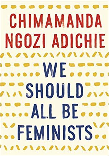 We Should All Be Feminists byChimamanda Ngozi Adichie