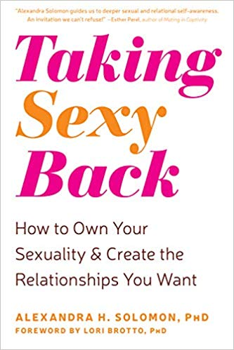 Taking Sexy Back: How to Own Your Sexuality and Create the Relationship You Want by Dr. Alexandra Solomon